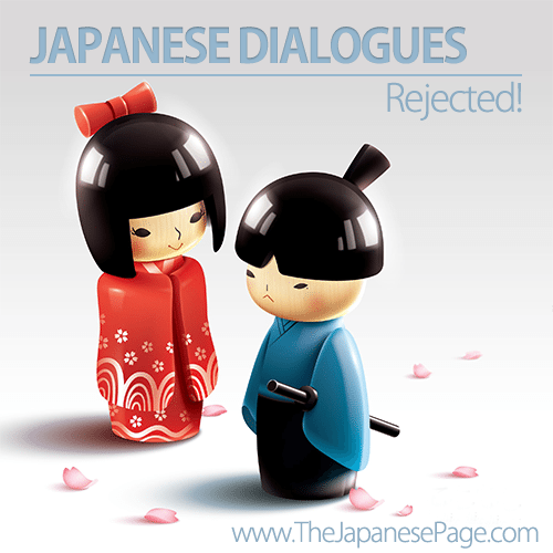 Japanese Dialogue: Rejected!